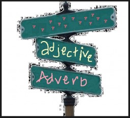 ​Adverbs = Adjectives
